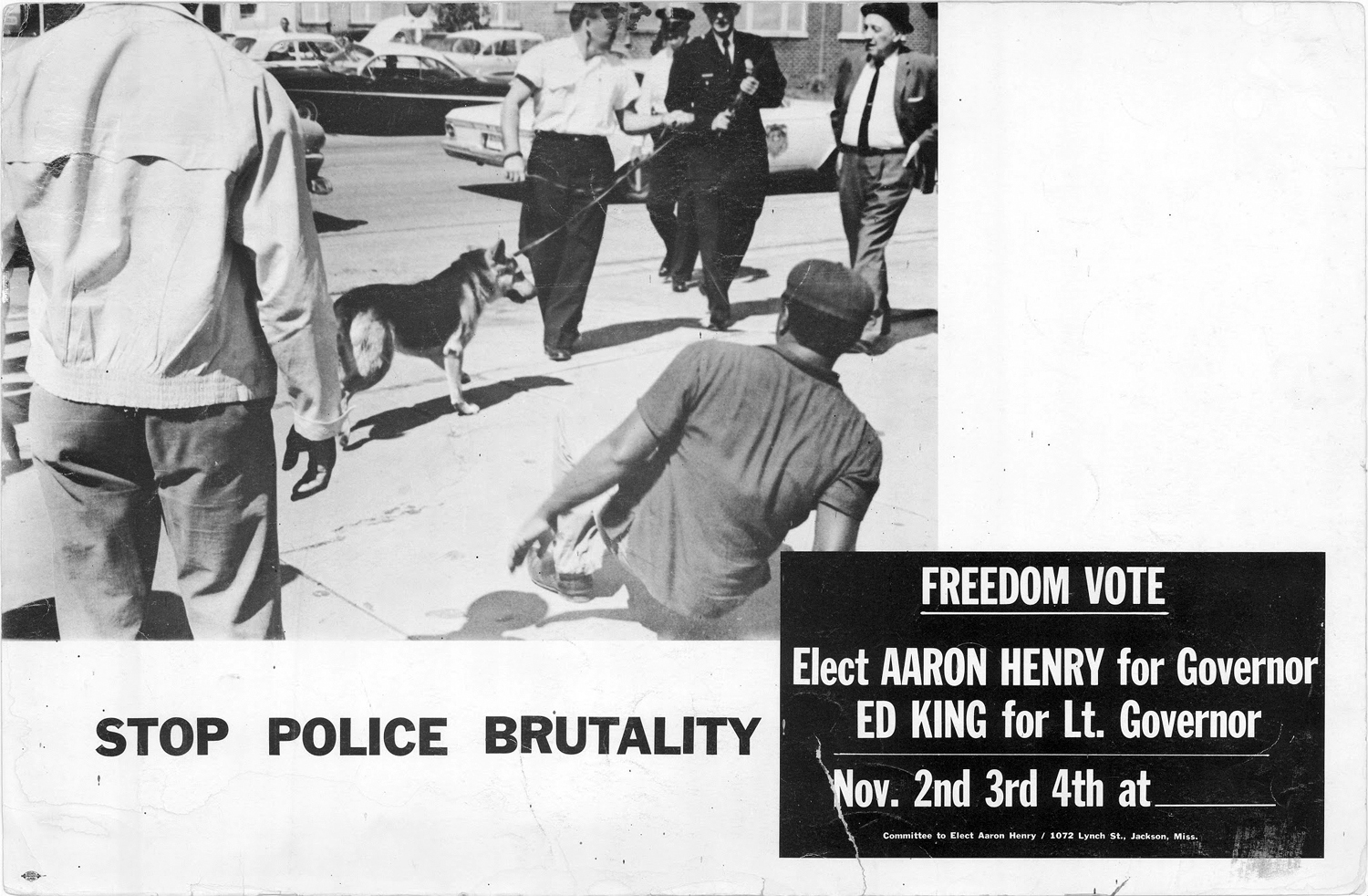 "Blocky text says ""STOP POLICE BRUTALITY,"" a photo depicts a police officer with a dog on a leash and a black man in the foreground, sitting on the sidewalk leaning away from the dog. Other text in a black box says ""Freedom Vote: Elect Aaron Henry for Governor, Ed King for Lt. Governor."""